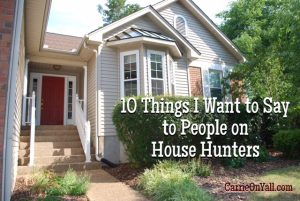 10 Things I Want to Say to People on House Hunters