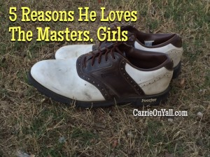 5 Reasons He Loves The Masters, Girls