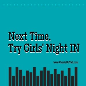 Next Time, Try Girls' Night IN