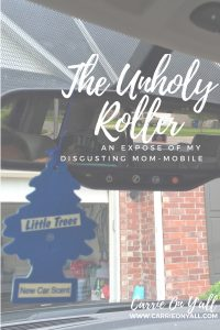 The Unholy Roller: An Expose of My Disgusting Mom-Mobile