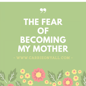 The Fear of Becoming My Mother