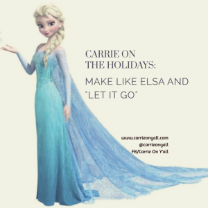 Carrie On the Holidays: Make Like Elsa and 'Let It Go'